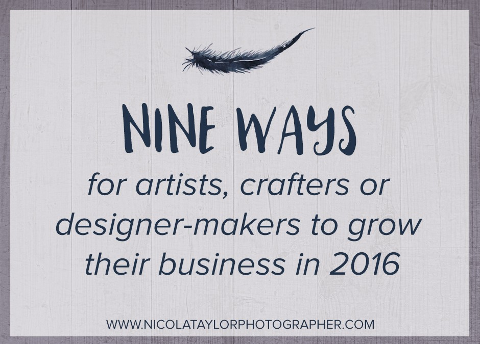Nine ways for Artists, Crafters and Designer-Makers to grow their businesses in 2016